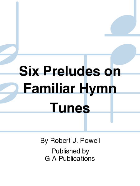 Six Preludes on Familiar Hymn Tunes