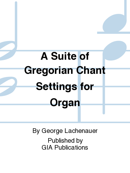 A Suite of Gregorian Chant Settings for Organ
