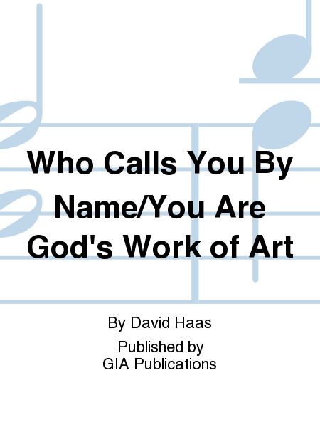 Who Calls You By Name/You Are God's Work of Art