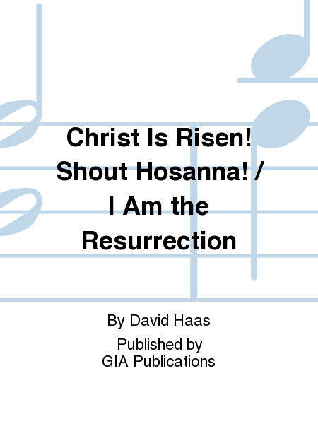 Christ Is Risen! Shout Hosanna! / I Am the Resurrection
