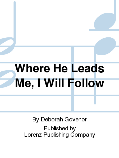 Where He Leads Me, I Will Follow