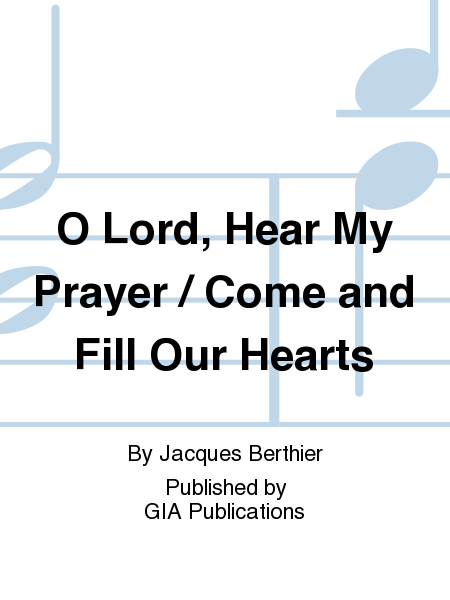 O Lord, Hear My Prayer / Come and Fill Our Hearts