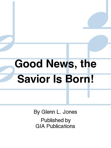 Good News, the Savior Is Born!