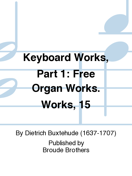Keyboard Works, Part 1: Free Organ Works. Works, 15