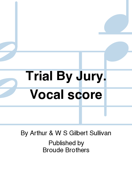 Trial By Jury. Vocal score