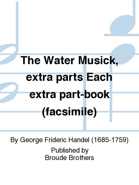The Water Musick, extra parts Each extra part-book (facsimile)