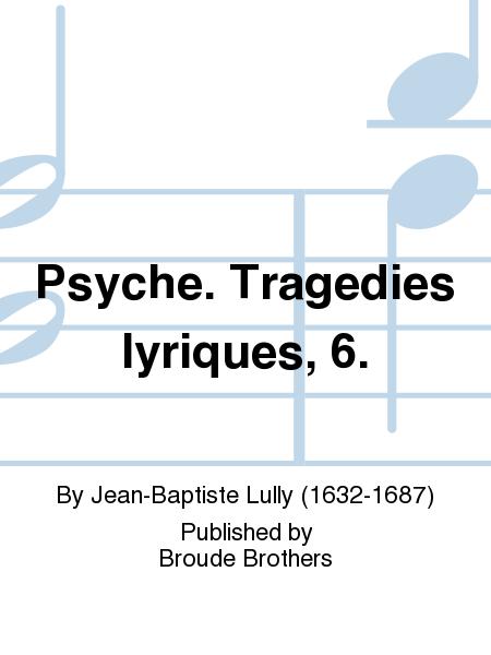 Psyche. Tragedies lyriques, 6.