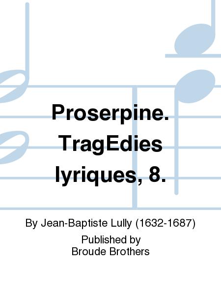 Proserpine. TragEdies lyriques, 8.