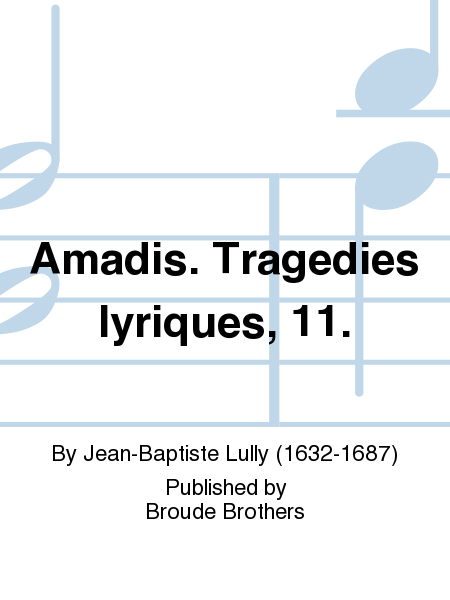 Amadis. Tragedies lyriques, 11.