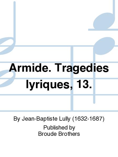 Armide. Tragedies lyriques, 13.