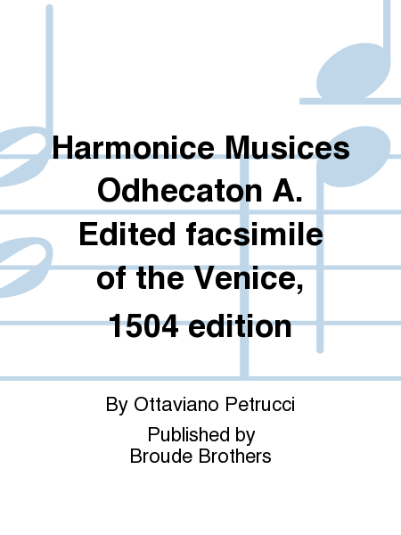 Harmonice Musices Odhecaton A. Edited facsimile of the Venice, 1504 edition