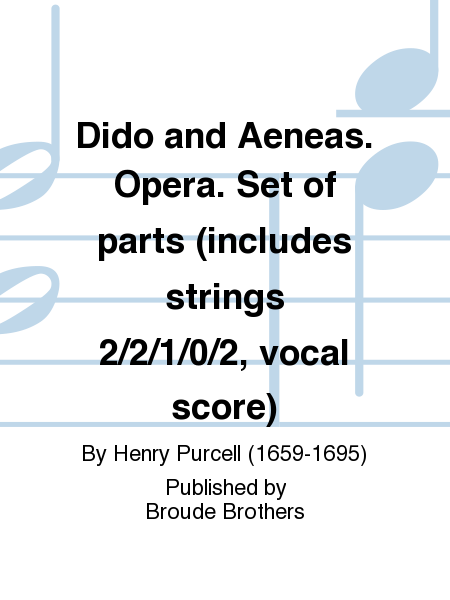 Dido and Aeneas. Opera. Set of parts (includes strings 2/2/1/0/2, vocal score)