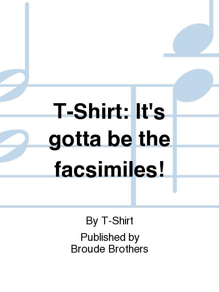 T-Shirt: It's gotta be the facsimiles!