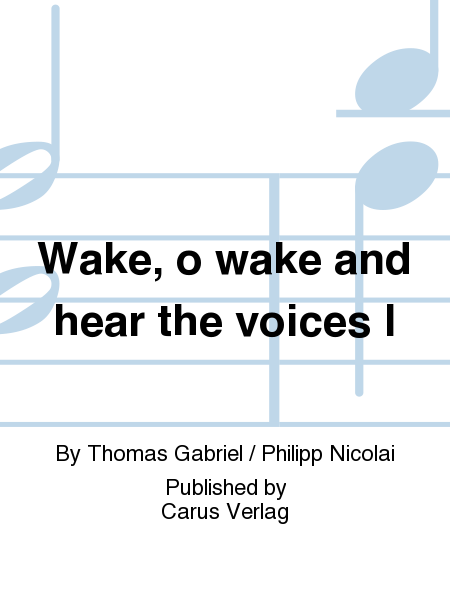Wake, o wake and hear the voices I