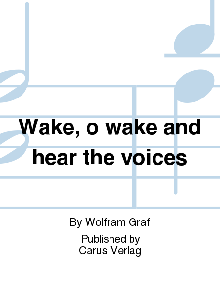 Wake, o wake and hear the voices