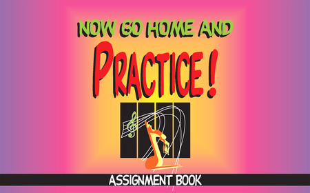 Now Go Home and Practice - Assignment Book
