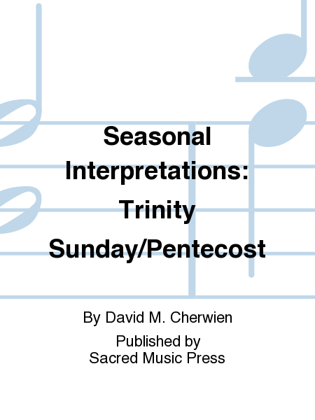 Seasonal Interpretations: Trinity-Pentecost Season