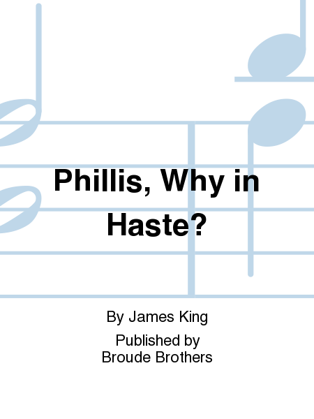Phillis, Why in Haste?