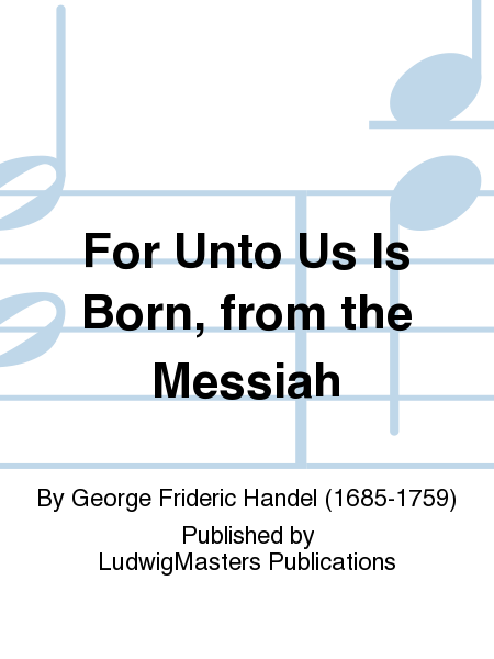 For Unto Us Is Born, from the Messiah