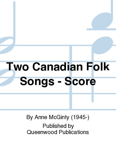 Two Canadian Folk Songs - Score