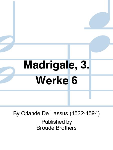 Madrigale, 3. Werke 6