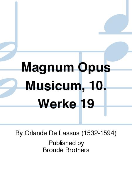 Magnum Opus Musicum, 10. Werke 19