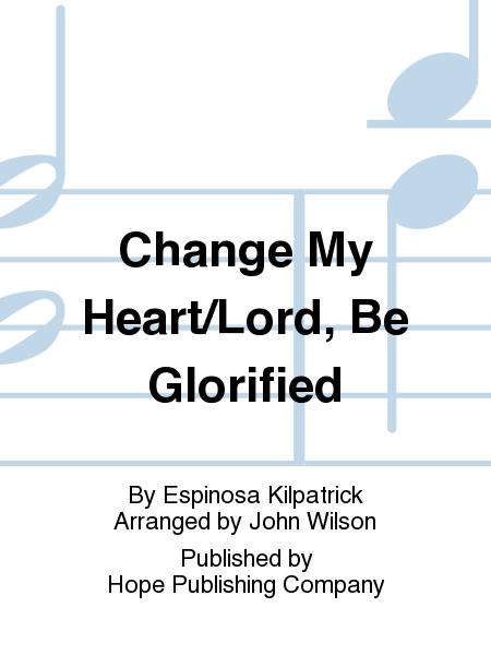 Change My Heart/Lord, Be Glorified