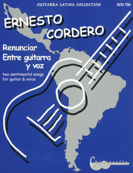 Ernesto Cordero: Renunciar and Entre guitarra y voz