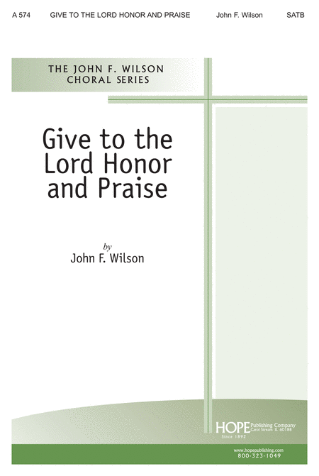 Give to the Lord Honor and Praise