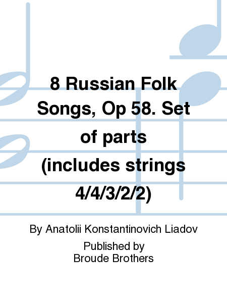 8 Russian Folk Songs, Op 58. Set of parts (includes strings 4/4/3/2/2)