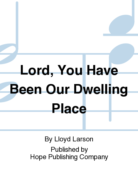 Lord, You Have Been Our Dwelling Place