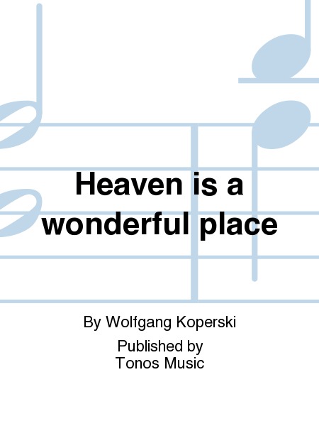 Heaven Is A Wonderful Place Sheet Music By Wolfgang Koperski Sheet Music Plus