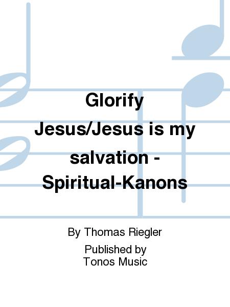 Glorify Jesus/Jesus is my salvation - Spiritual-Kanons