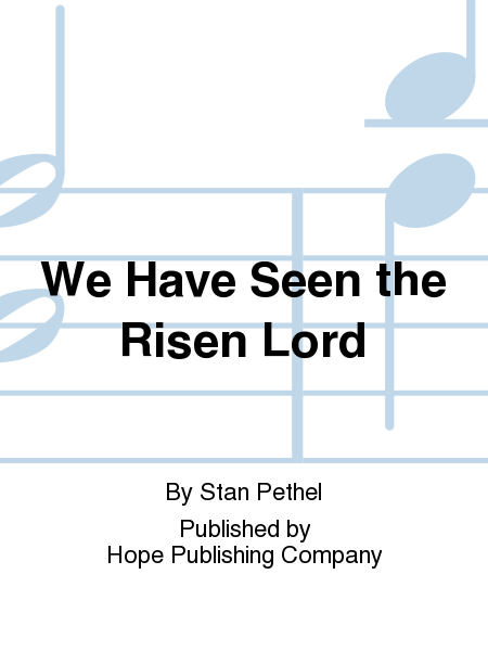 We Have Seen the Risen Lord