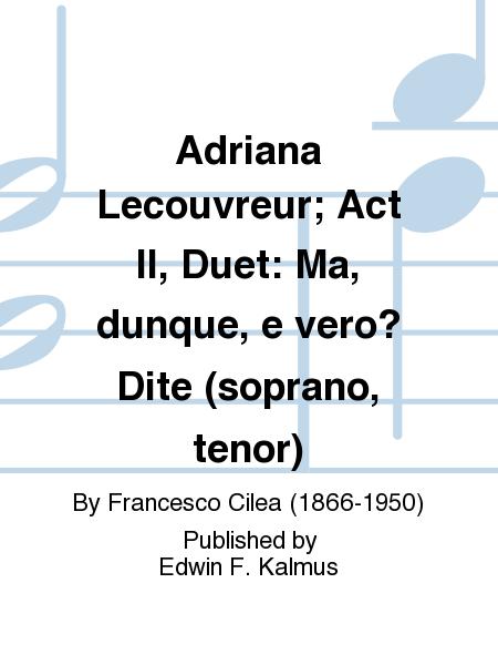 Adriana Lecouvreur; Act II, Duet: Ma, dunque, e vero? Dite (soprano, tenor)