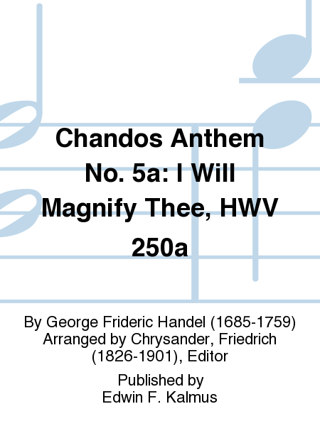 Chandos Anthem No. 5a: I Will Magnify Thee, HWV 250a