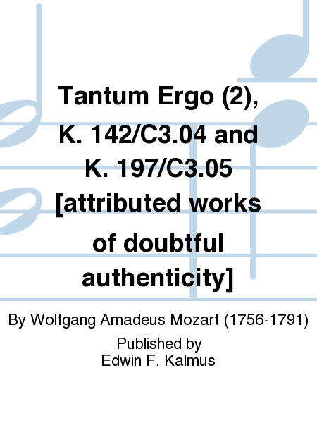 Tantum Ergo (2), K. 142/C3.04 and K. 197/C3.05 [attributed works of doubtful authenticity]