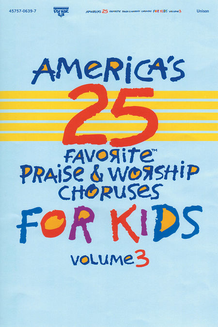 America's 25 Favorite Praise and Worship Choruses For Kids, Vol. 3 (Choral Book)