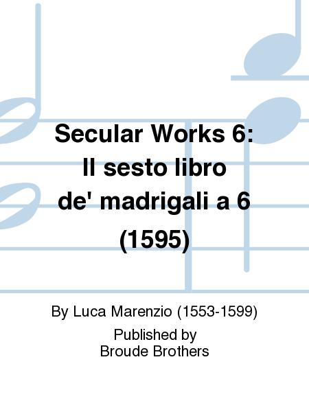 Secular Works 6: Il sesto libro de' madrigali a 6 (1595)
