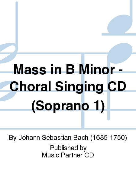 Mass in B Minor - Choral Singing CD (Soprano 1)