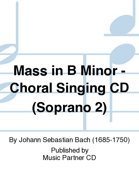 Mass in B Minor - Choral Singing CD (Soprano 2)