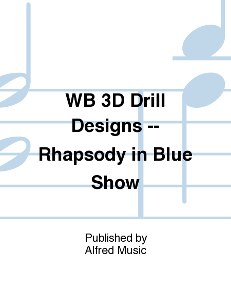 WB 3D Drill Designs -- Rhapsody in Blue Show