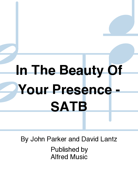 In The Beauty Of Your Presence - SATB