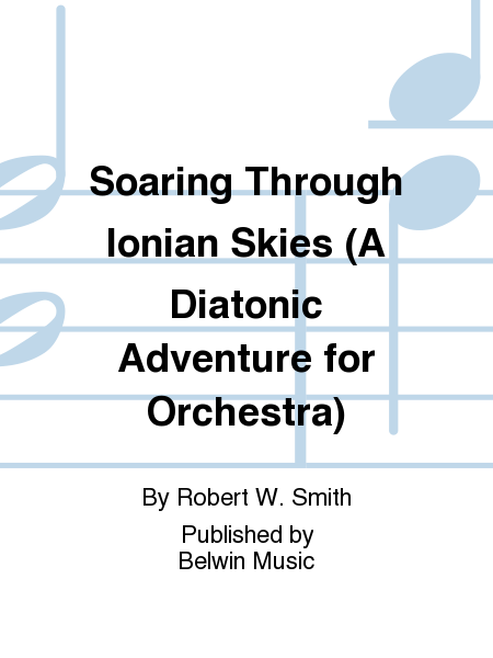 Soaring Through Ionian Skies (A Diatonic Adventure for Orchestra)