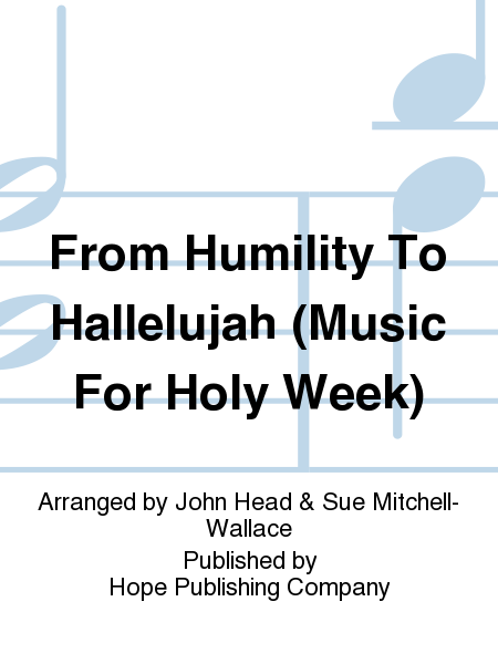 From Humility To Hallelujah (Music For Holy Week)