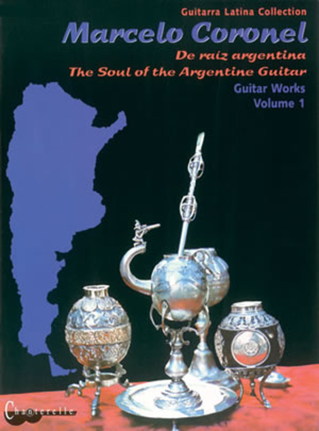 Marcelo Coronel - The Soul of the Argentine Guitar