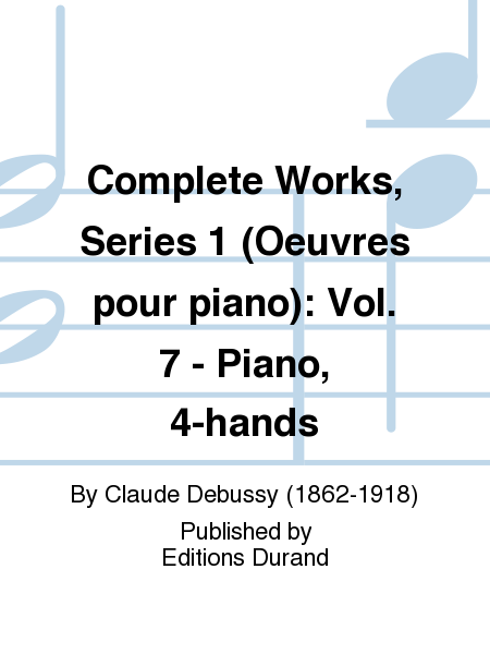 Complete Works, Series 1 (Oeuvres pour piano): Vol. 7 - Piano, 4-hands