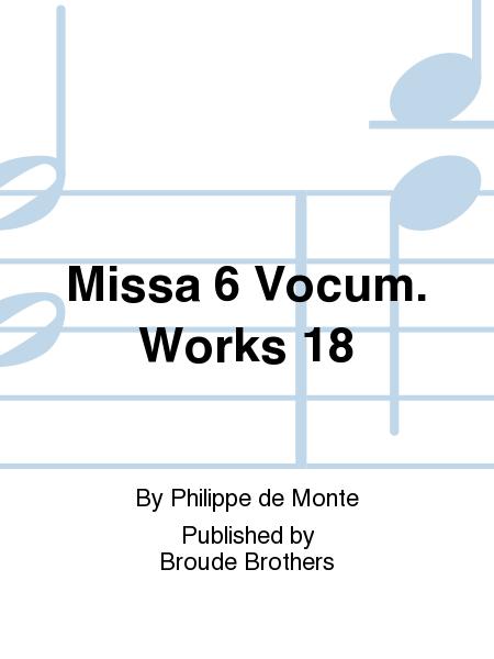 Missa 6 Vocum. Works 18