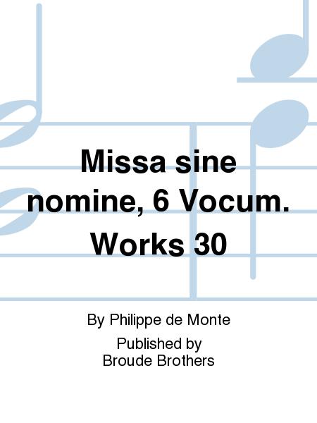 Missa sine nomine, 6 Vocum. Works 30