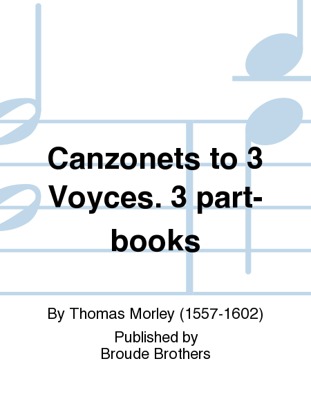 Canzonets to 3 Voyces. 3 part-books